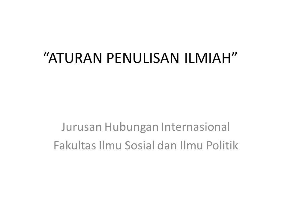 """""""ATURAN PENULISAN ILMIAH"""" Jurusan Hubungan Internasional Fakultas Ilmu Sosial dan Ilmu Politik"""