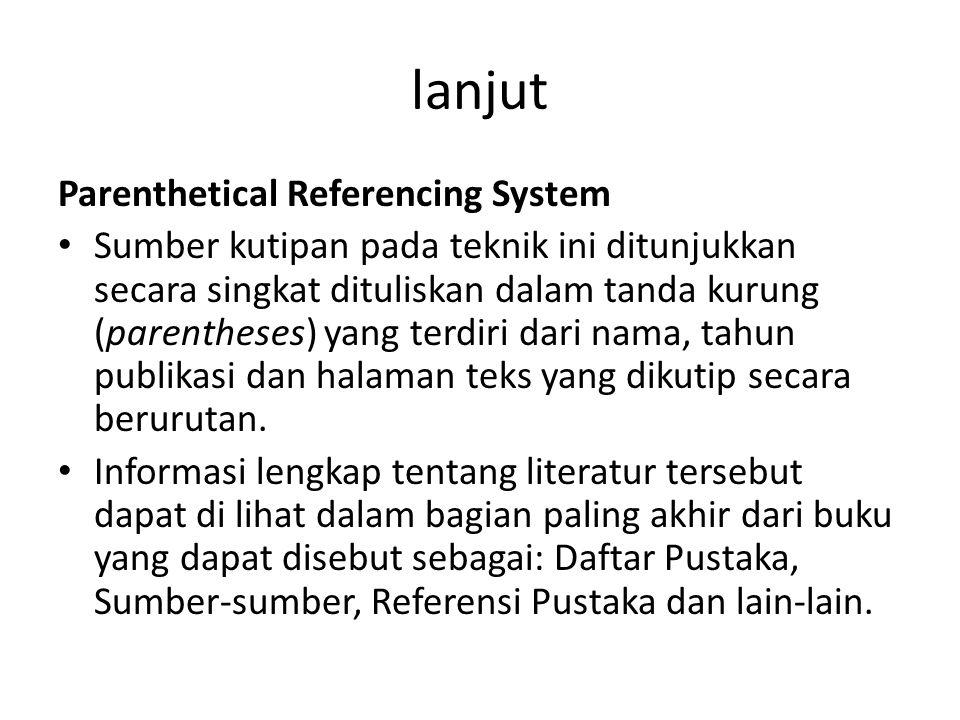 lanjut Parenthetical Referencing System Sumber kutipan pada teknik ini ditunjukkan secara singkat dituliskan dalam tanda kurung (parentheses) yang ter