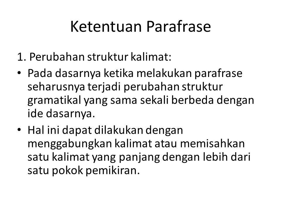 Ketentuan Parafrase 1. Perubahan struktur kalimat: Pada dasarnya ketika melakukan parafrase seharusnya terjadi perubahan struktur gramatikal yang sama