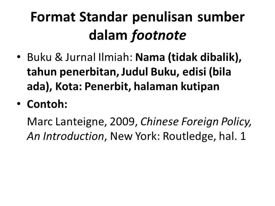 Format Standar penulisan sumber dalam footnote Buku & Jurnal Ilmiah: Nama (tidak dibalik), tahun penerbitan, Judul Buku, edisi (bila ada), Kota: Pener