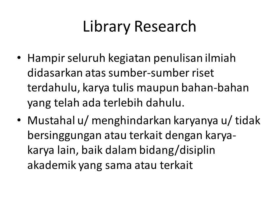 Library Research Hampir seluruh kegiatan penulisan ilmiah didasarkan atas sumber-sumber riset terdahulu, karya tulis maupun bahan-bahan yang telah ada