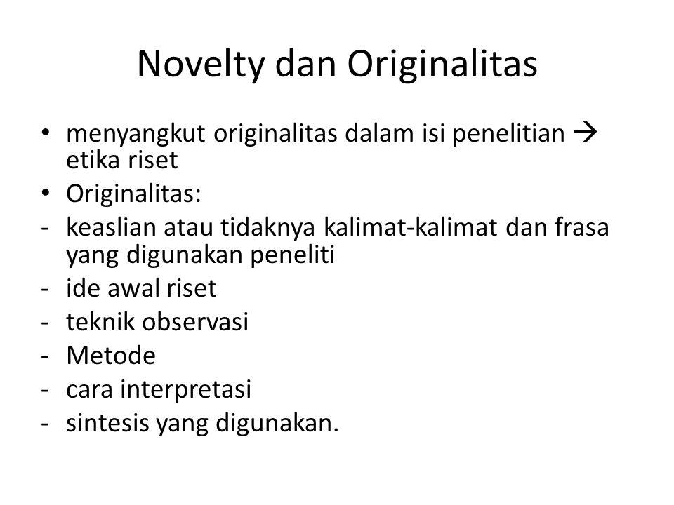 Novelty dan Originalitas menyangkut originalitas dalam isi penelitian  etika riset Originalitas: -keaslian atau tidaknya kalimat-kalimat dan frasa ya