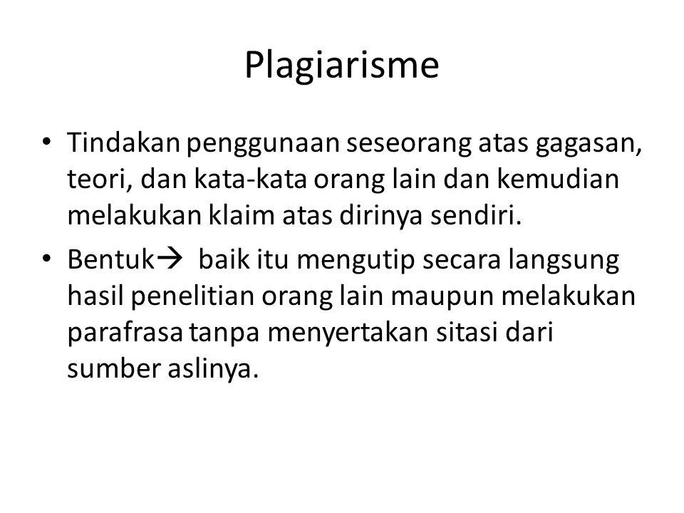 Plagiarisme Tindakan penggunaan seseorang atas gagasan, teori, dan kata-kata orang lain dan kemudian melakukan klaim atas dirinya sendiri. Bentuk  ba
