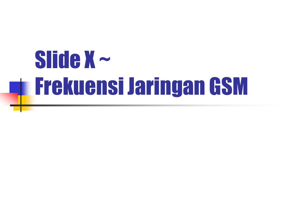 Slide X ~ Frekuensi Jaringan GSM