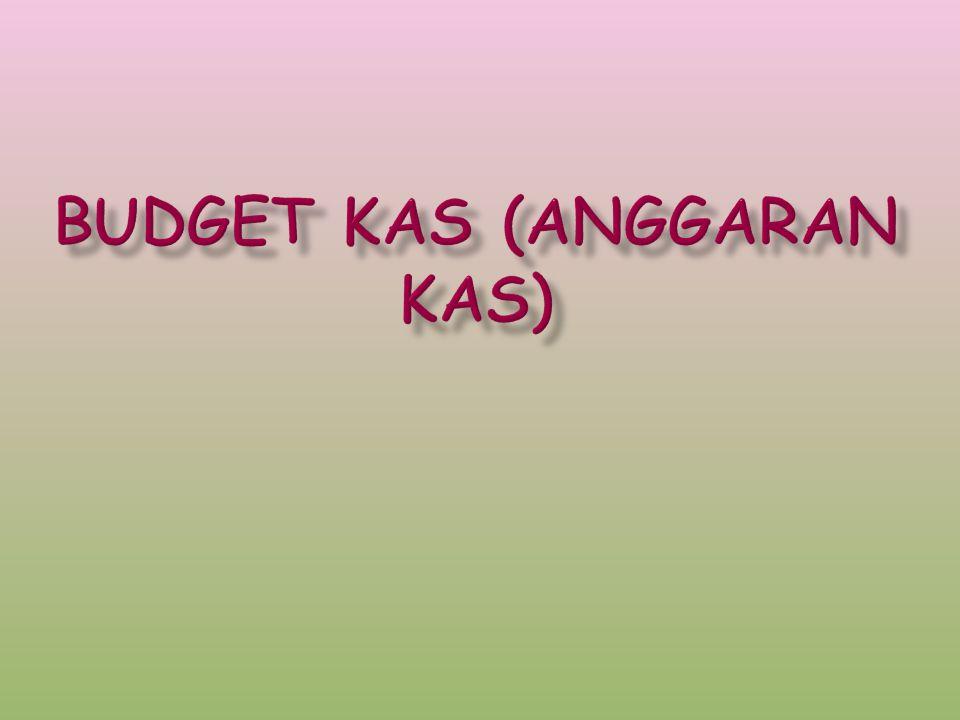  Budget kas adalah skedul tentang estimasi terhadap posisi kas, baik berupa penerimaan kas maupun pengeluaran kas untuk suatu pereiode tertentu pada masa yang akan datang.