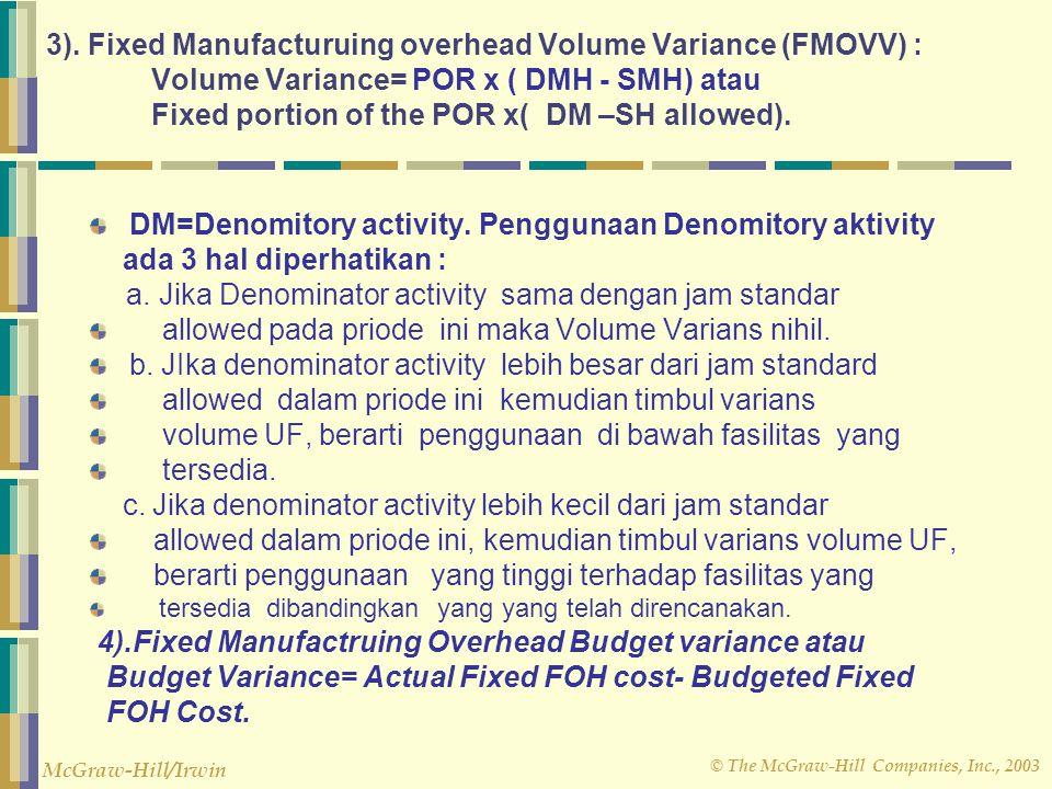 © The McGraw-Hill Companies, Inc., 2003 McGraw-Hill/Irwin 2. Fixed Manufacturing Ovrhead Variance (FMOV) Dicari dulu POR = Taksiran Jumlah FOH per per