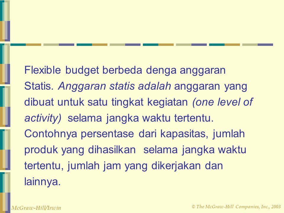 © The McGraw-Hill Companies, Inc., 2003 McGraw-Hill/Irwin Definisi lain menyatakan : Flexible budget adalah anggaran yg dapat disesuaikan dengan berba