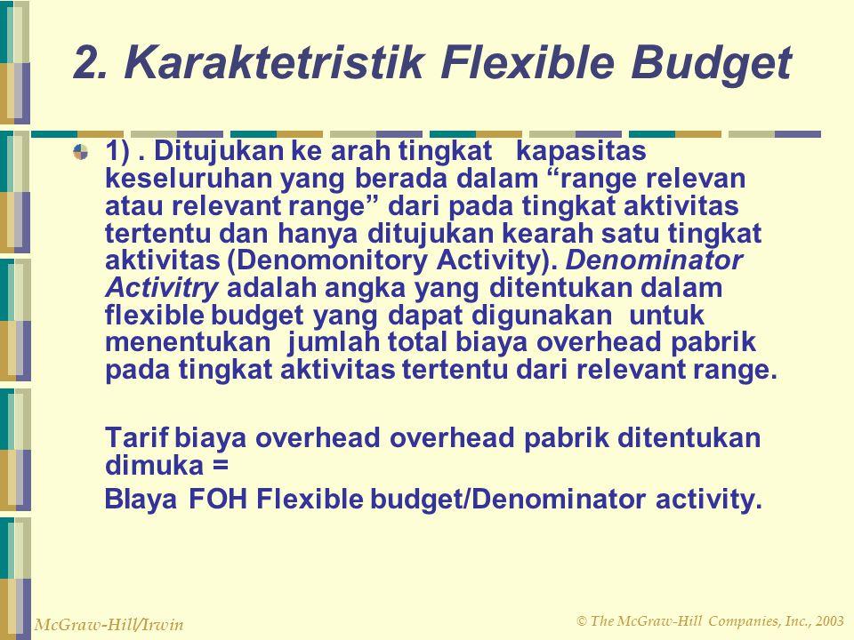 © The McGraw-Hill Companies, Inc., 2003 McGraw-Hill/Irwin c. Flexible Budget bersifat dinamik,. Static budget bersifat statis. d. Pada Flexible Budget