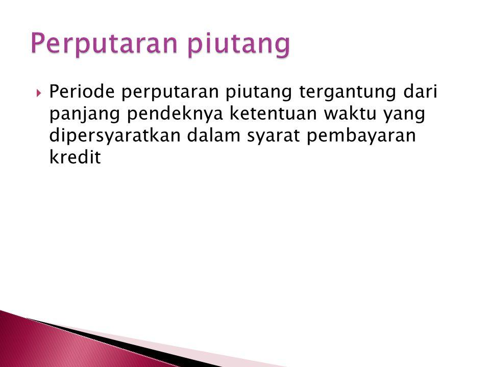  Periode perputaran piutang tergantung dari panjang pendeknya ketentuan waktu yang dipersyaratkan dalam syarat pembayaran kredit