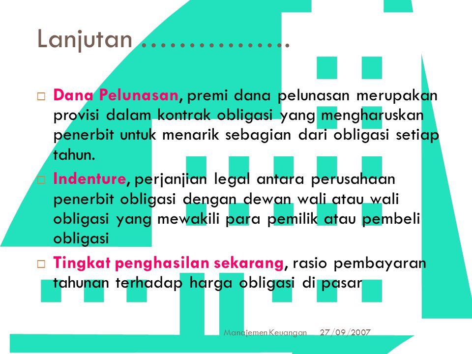 27/09/2007 Manajemen Keuangan 12 Lanjutan …………….  Dana Pelunasan, premi dana pelunasan merupakan provisi dalam kontrak obligasi yang mengharuskan pen
