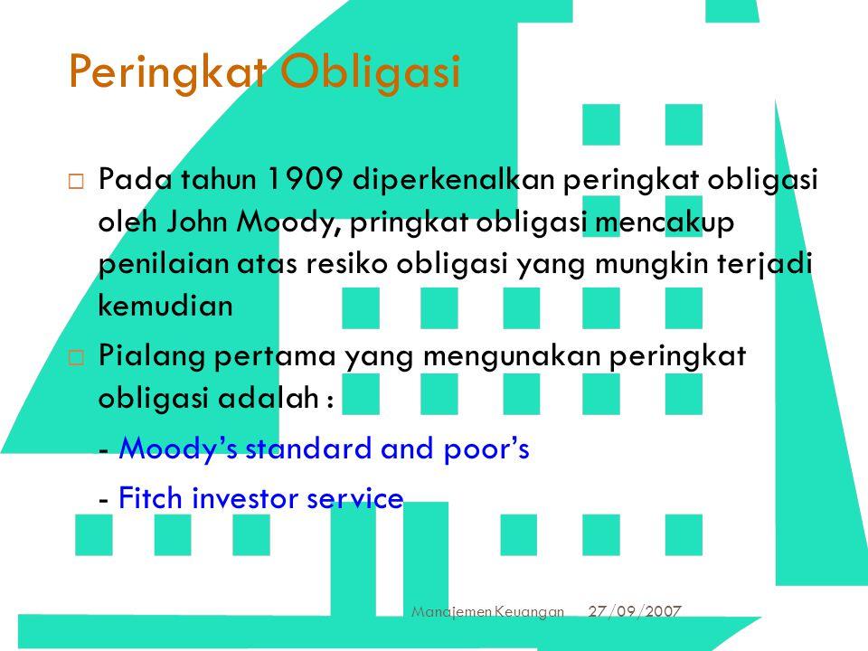 27/09/2007 Manajemen Keuangan 13 Peringkat Obligasi  Pada tahun 1909 diperkenalkan peringkat obligasi oleh John Moody, pringkat obligasi mencakup pen