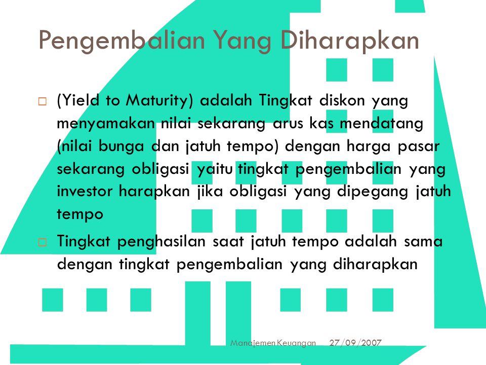 27/09/2007 Manajemen Keuangan 33 Pengembalian Yang Diharapkan  (Yield to Maturity) adalah Tingkat diskon yang menyamakan nilai sekarang arus kas mend