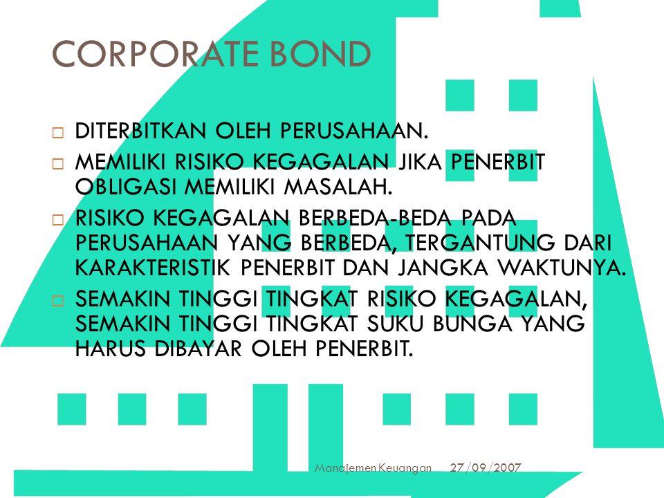 27/09/2007 Manajemen Keuangan 6 CORPORATE BOND  DITERBITKAN OLEH PERUSAHAAN.  MEMILIKI RISIKO KEGAGALAN JIKA PENERBIT OBLIGASI MEMILIKI MASALAH.  R