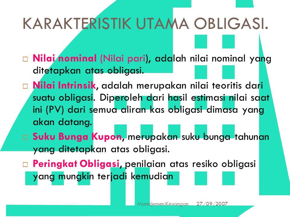 27/09/2007 Manajemen Keuangan 9 KARAKTERISTIK UTAMA OBLIGASI.  Nilai nominal (Nilai pari), adalah nilai nominal yang ditetapkan atas obligasi.  Nila
