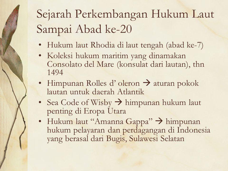 Sejarah Perkembangan Hukum Laut Sampai Abad ke-20 Hukum laut Rhodia di laut tengah (abad ke-7) Koleksi hukum maritim yang dinamakan Consolato del Mare