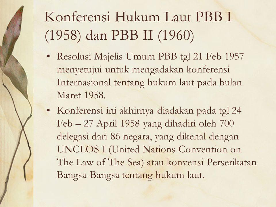 Konferensi Hukum Laut PBB I (1958) dan PBB II (1960) Resolusi Majelis Umum PBB tgl 21 Feb 1957 menyetujui untuk mengadakan konferensi Internasional te