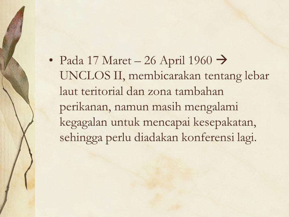 Pada 17 Maret – 26 April 1960  UNCLOS II, membicarakan tentang lebar laut teritorial dan zona tambahan perikanan, namun masih mengalami kegagalan unt