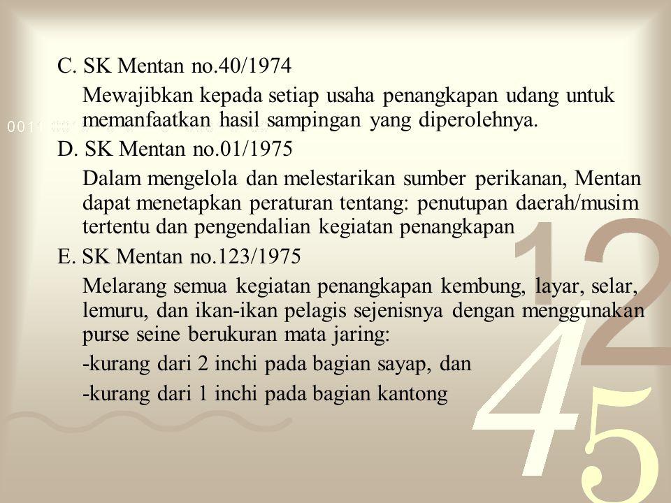 C. SK Mentan no.40/1974 Mewajibkan kepada setiap usaha penangkapan udang untuk memanfaatkan hasil sampingan yang diperolehnya. D. SK Mentan no.01/1975