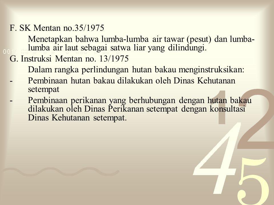 F. SK Mentan no.35/1975 Menetapkan bahwa lumba-lumba air tawar (pesut) dan lumba- lumba air laut sebagai satwa liar yang dilindungi. G. Instruksi Ment