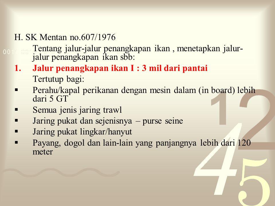 H. SK Mentan no.607/1976 Tentang jalur-jalur penangkapan ikan, menetapkan jalur- jalur penangkapan ikan sbb: 1.Jalur penangkapan ikan I : 3 mil dari p