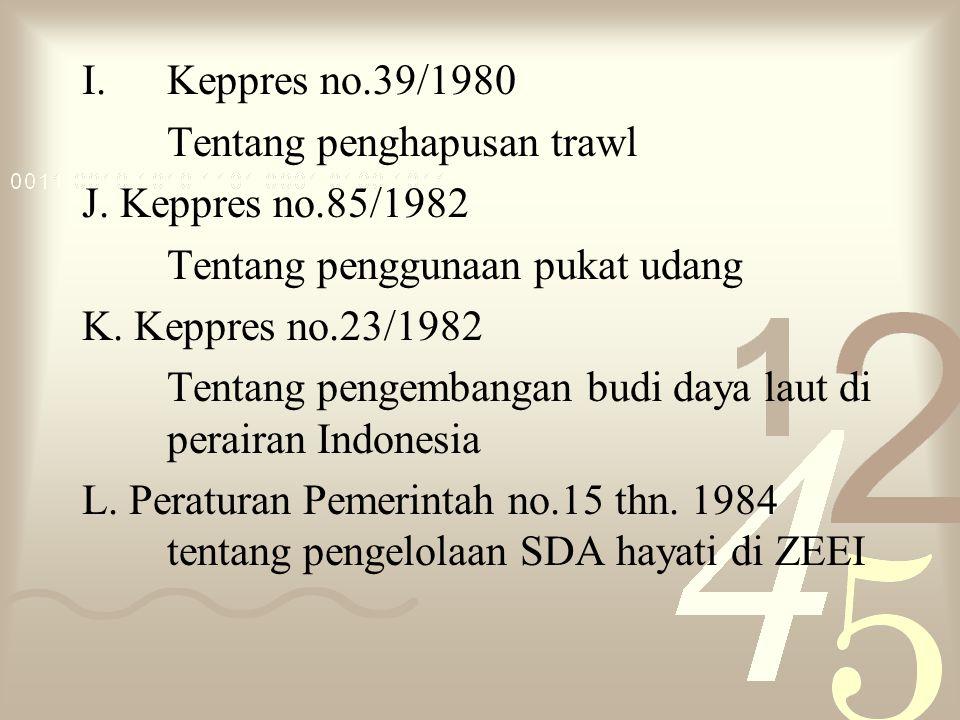 I.Keppres no.39/1980 Tentang penghapusan trawl J.
