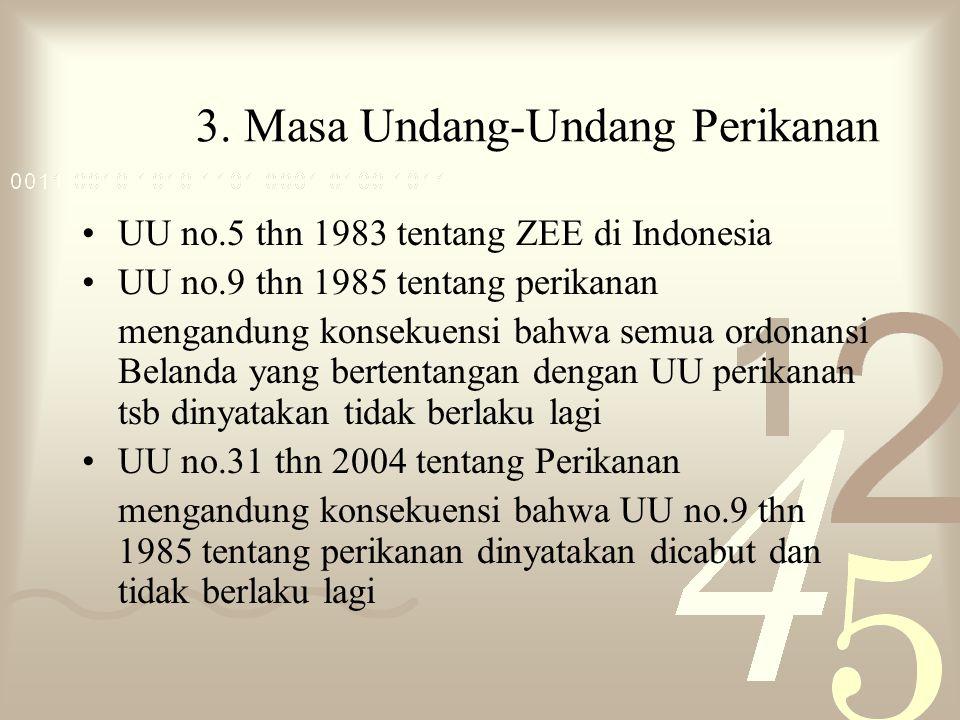 3. Masa Undang-Undang Perikanan UU no.5 thn 1983 tentang ZEE di Indonesia UU no.9 thn 1985 tentang perikanan mengandung konsekuensi bahwa semua ordona