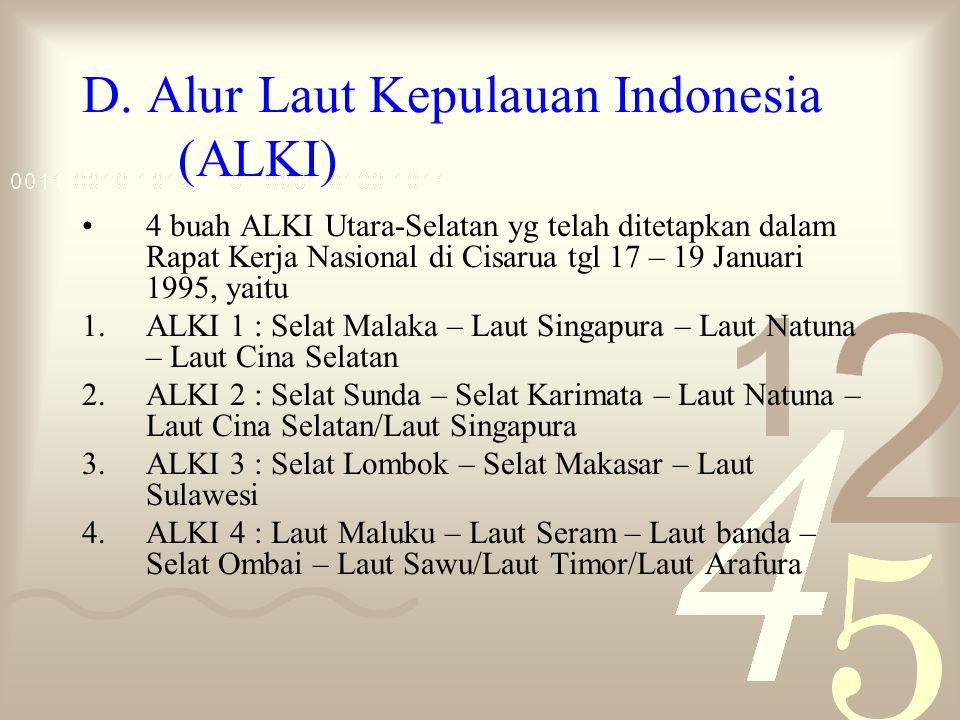 D. Alur Laut Kepulauan Indonesia (ALKI) 4 buah ALKI Utara-Selatan yg telah ditetapkan dalam Rapat Kerja Nasional di Cisarua tgl 17 – 19 Januari 1995,