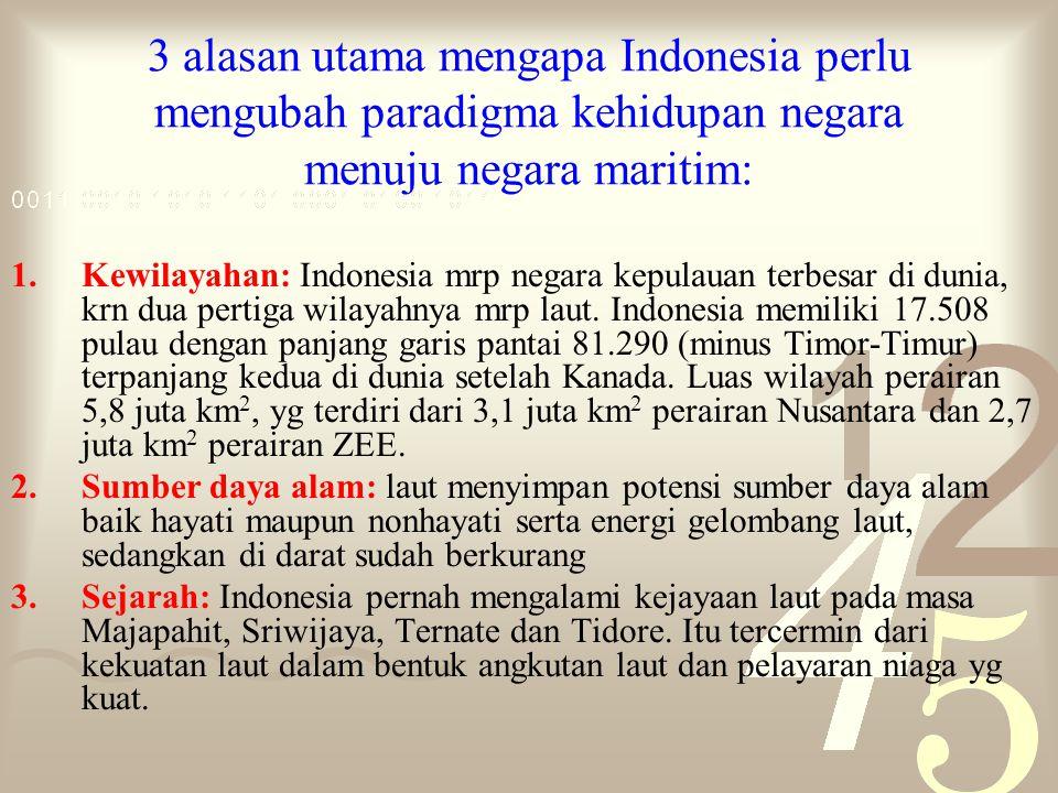 3 alasan utama mengapa Indonesia perlu mengubah paradigma kehidupan negara menuju negara maritim: 1.Kewilayahan: Indonesia mrp negara kepulauan terbesar di dunia, krn dua pertiga wilayahnya mrp laut.