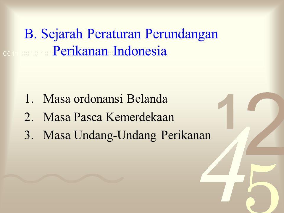 B. Sejarah Peraturan Perundangan Perikanan Indonesia 1.Masa ordonansi Belanda 2.Masa Pasca Kemerdekaan 3.Masa Undang-Undang Perikanan