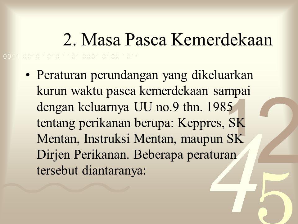 2. Masa Pasca Kemerdekaan Peraturan perundangan yang dikeluarkan kurun waktu pasca kemerdekaan sampai dengan keluarnya UU no.9 thn. 1985 tentang perik