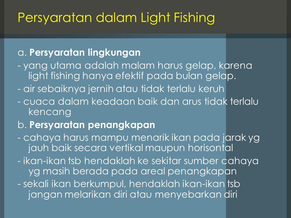 Persyaratan dalam Light Fishing a. Persyaratan lingkungan - yang utama adalah malam harus gelap, karena light fishing hanya efektif pada bulan gelap.