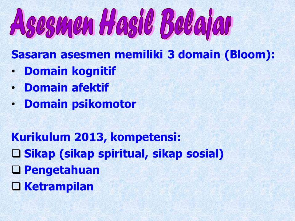Sasaran asesmen memiliki 3 domain (Bloom): Domain kognitif Domain afektif Domain psikomotor Kurikulum 2013, kompetensi:  Sikap (sikap spiritual, sika