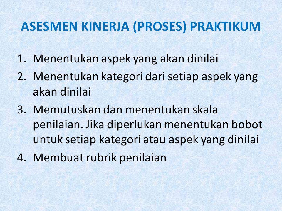 ASESMEN KINERJA (PROSES) PRAKTIKUM 1.Menentukan aspek yang akan dinilai 2.Menentukan kategori dari setiap aspek yang akan dinilai 3.Memutuskan dan men