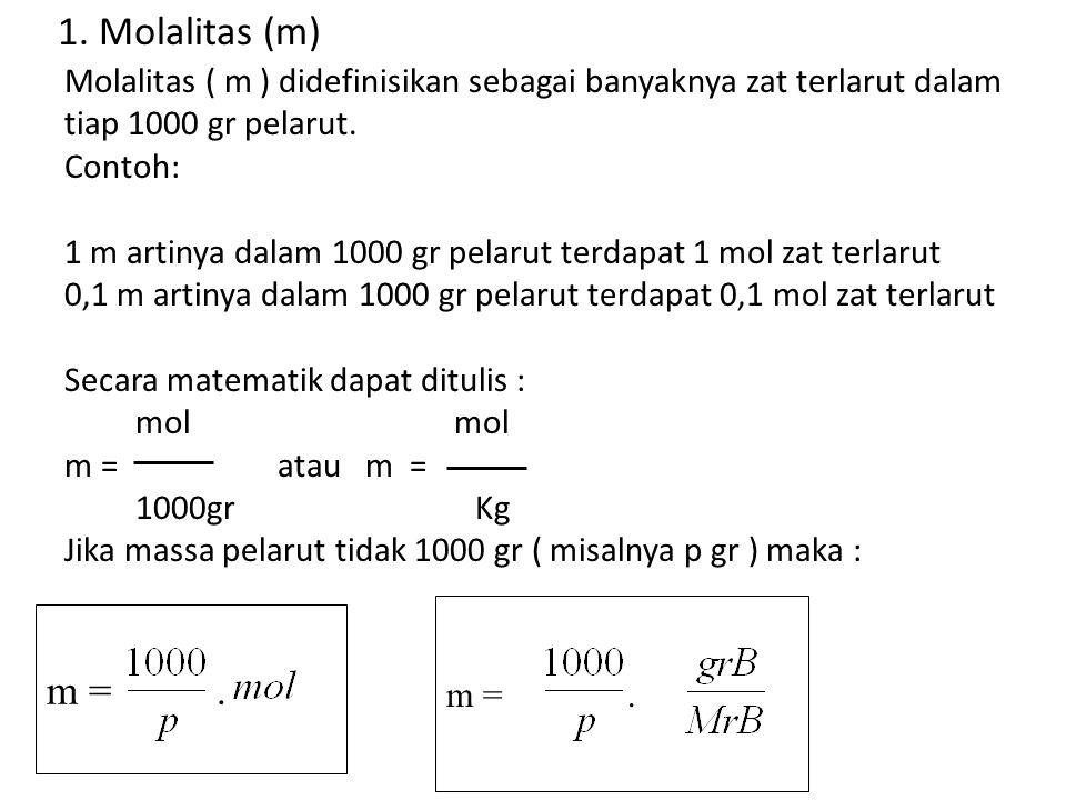 m =.Molalitas ( m ) didefinisikan sebagai banyaknya zat terlarut dalam tiap 1000 gr pelarut.