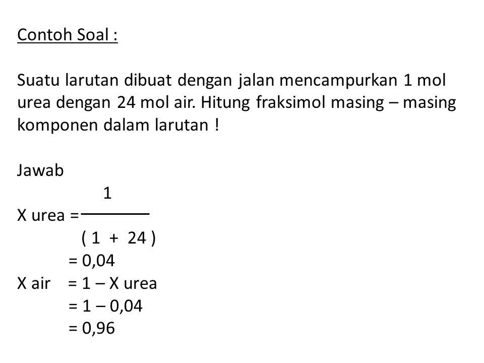 Contoh Soal : Suatu larutan dibuat dengan jalan mencampurkan 1 mol urea dengan 24 mol air.
