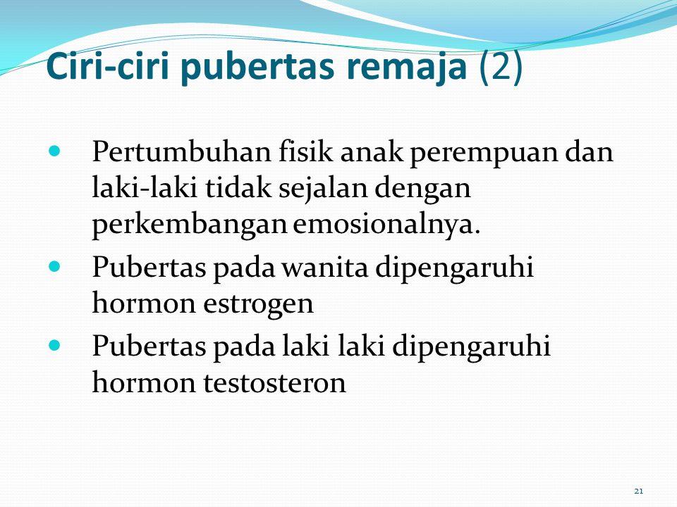 Ciri-ciri pubertas remaja (2) Pertumbuhan fisik anak perempuan dan laki-laki tidak sejalan dengan perkembangan emosionalnya.
