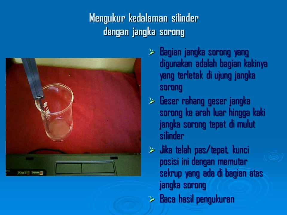 Mengukur kedalaman silinder dengan jangka sorong BBBBagian jangka sorong yang digunakan adalah bagian kakinya yang terletak di ujung jangka sorong