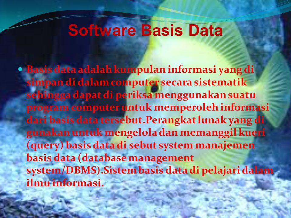 Software Basis Data Basis data adalah kumpulan informasi yang di simpan di dalam computer secara sistematik sehingga dapat di periksa menggunakan suat
