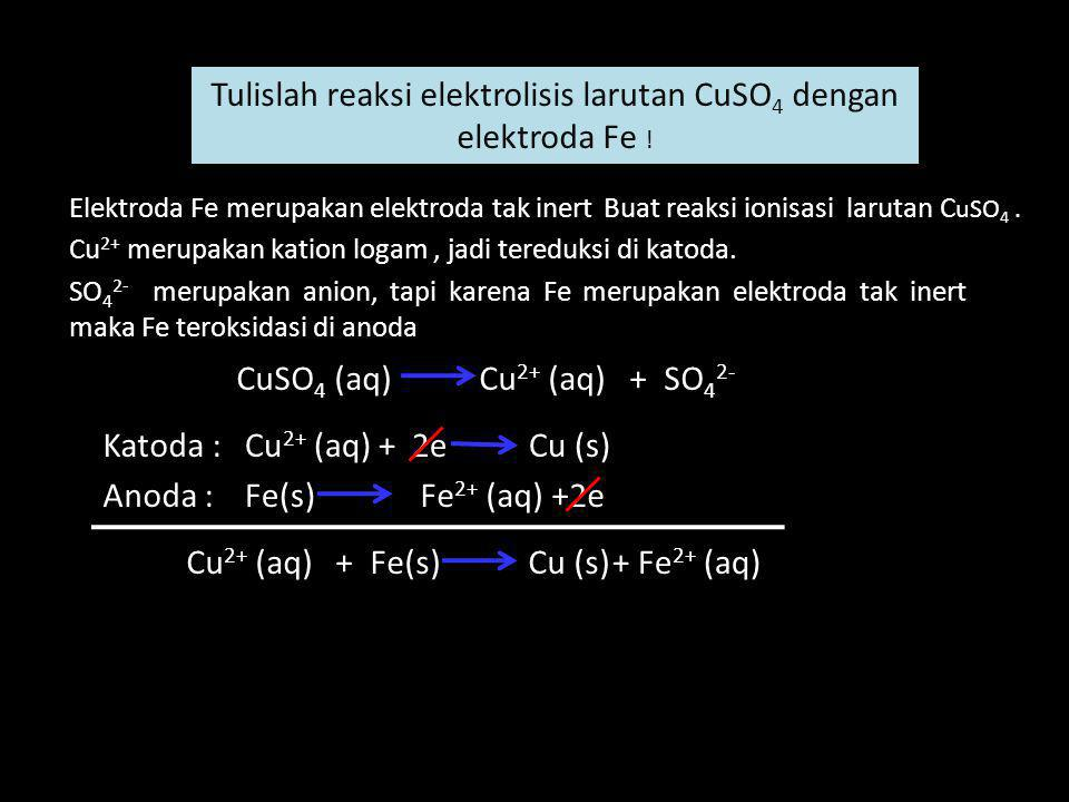 Tulislah reaksi elektrolisis larutan CuSO 4 dengan elektroda Fe ! Elektroda Fe merupakan elektroda tak inertBuat reaksi ionisasi larutan C uSO 4. Cu 2