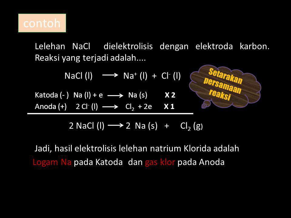 contoh Lelehan NaCl dielektrolisis dengan elektroda karbon. Reaksi yang terjadi adalah.... NaCl (l) Na + (l) + Cl - (l) Katoda (- ) Anoda (+) Na (l) +