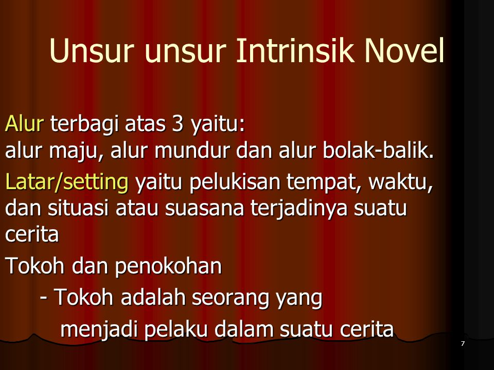 6 Unsur unsur Intrinsik Novel Tema adalah ide dasar dalam penyusunan sebuah cerita Alur/plot, adalah jalan cerita atau urutan peristiwa yang membangun