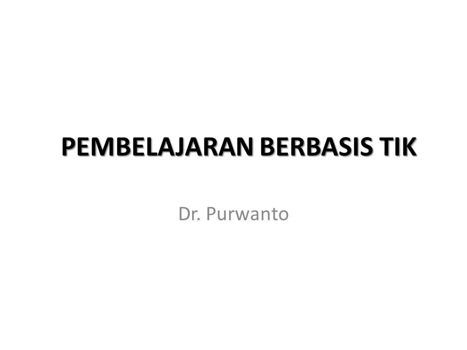 PEMBELAJARAN BERBASIS TIK Dr. Purwanto