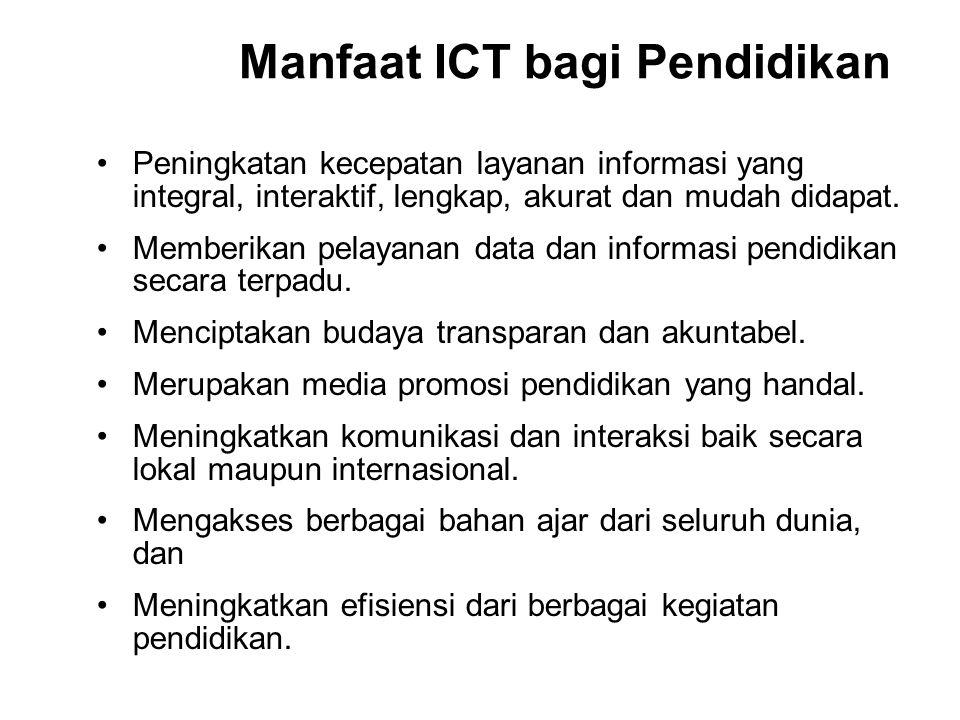 Manfaat ICT bagi Pendidikan Peningkatan kecepatan layanan informasi yang integral, interaktif, lengkap, akurat dan mudah didapat.
