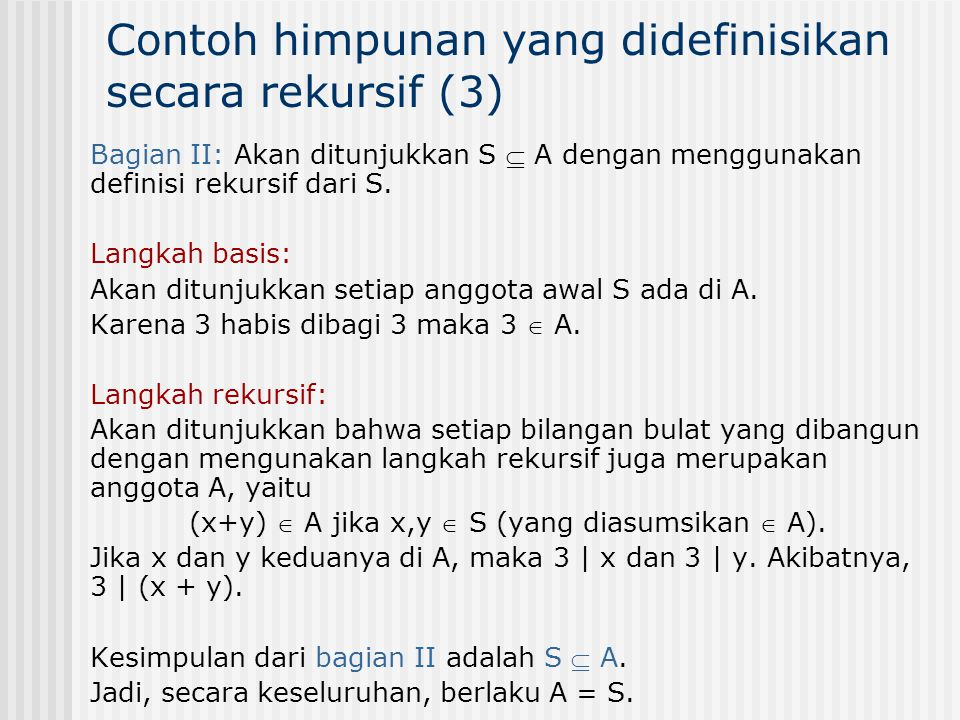 Bagian II: Akan ditunjukkan S  A dengan menggunakan definisi rekursif dari S. Langkah basis: Akan ditunjukkan setiap anggota awal S ada di A. Karena