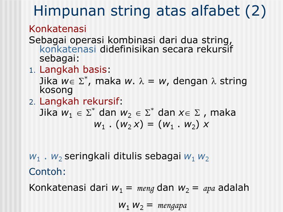 Konkatenasi Sebagai operasi kombinasi dari dua string, konkatenasi didefinisikan secara rekursif sebagai: 1. Langkah basis: Jika w  *, maka w. = w,