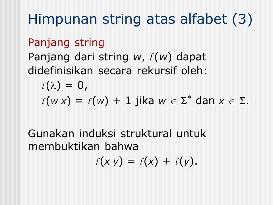 Panjang string Panjang dari string w, l (w) dapat didefinisikan secara rekursif oleh: l () = 0, l ( w x ) = l ( w ) + 1 jika w   * dan x  . Himpun
