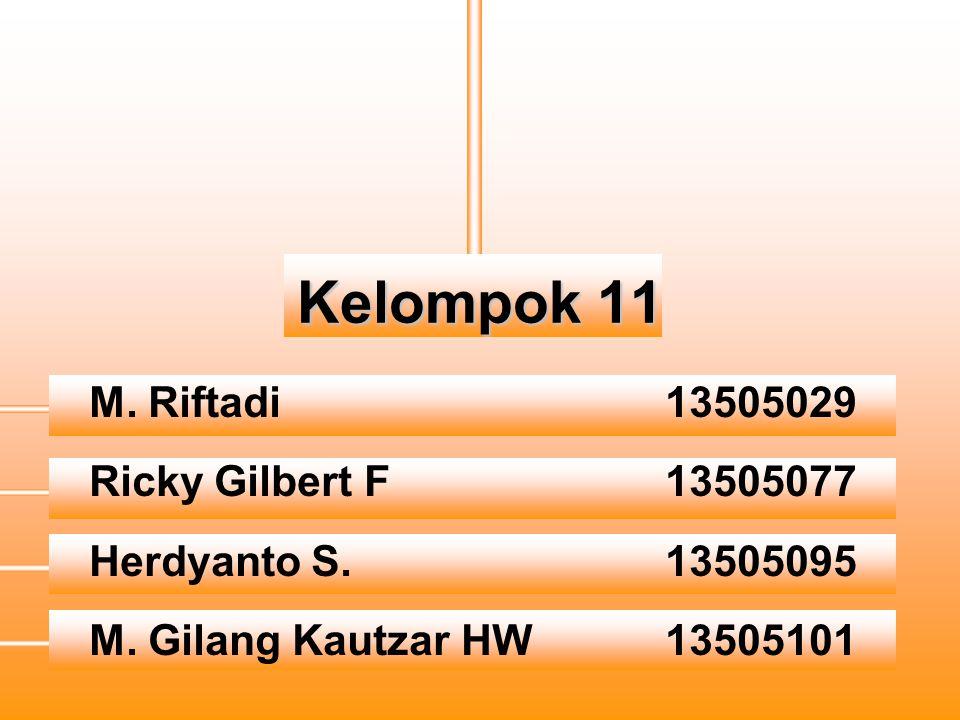 Kelompok 11 M. Riftadi 13505029 Ricky Gilbert F 13505077 Herdyanto S.