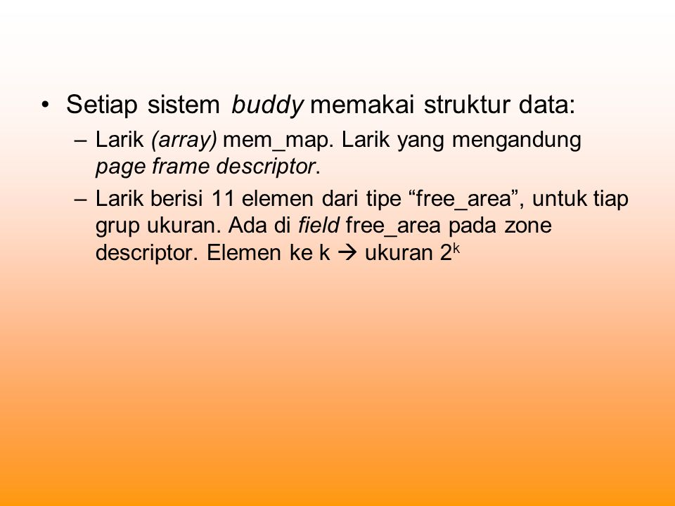 Setiap sistem buddy memakai struktur data: –Larik (array) mem_map.