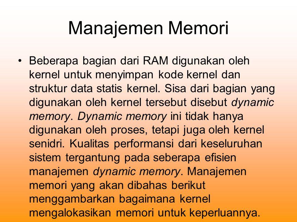 Manajemen Memori Beberapa bagian dari RAM digunakan oleh kernel untuk menyimpan kode kernel dan struktur data statis kernel.