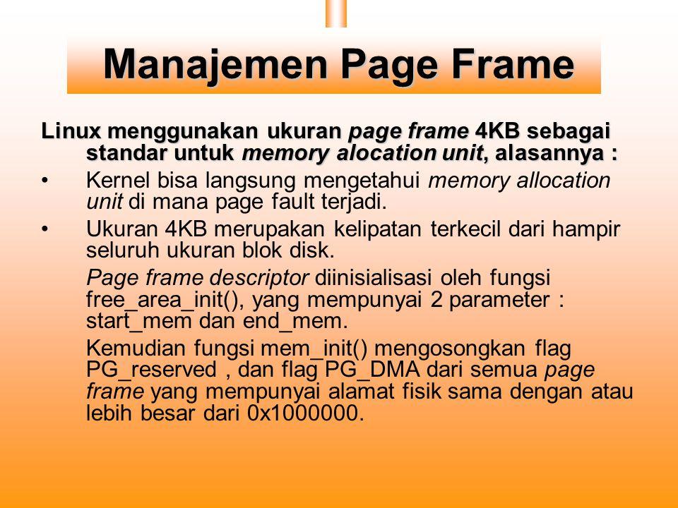 Manajemen Page Frame Linux menggunakan ukuran page frame 4KB sebagai standar untuk memory alocation unit, alasannya : Kernel bisa langsung mengetahui memory allocation unit di mana page fault terjadi.